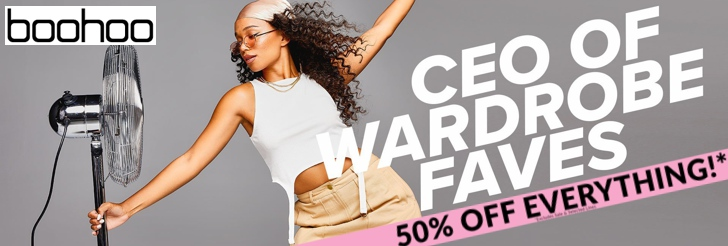 CEO of wardrobe faves - 50% Off Everything at Boohoo
