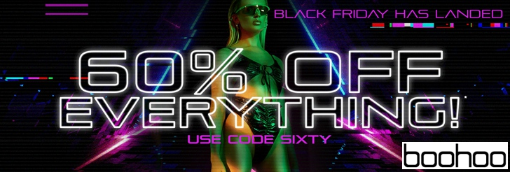 Black Friday has Landed - 60% Off Everything at Boohoo