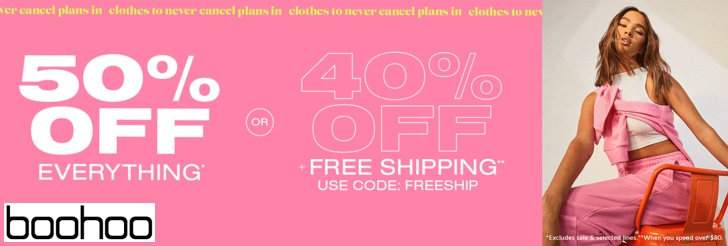 50% off everything or 40% off + free shipping at boohoo